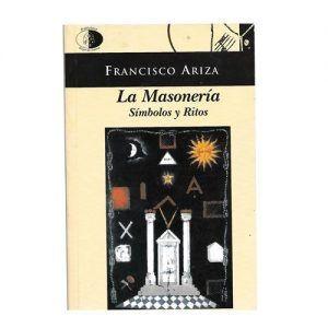 La masonería. Símnolos y Ritos - Francisco Ariza